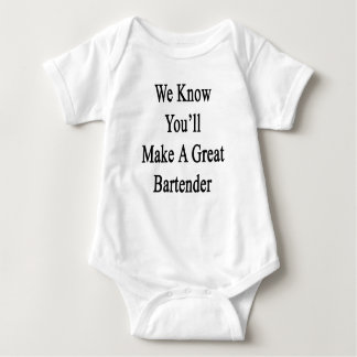 We Know You'll Make A Great Bartender Baby Bodysuit