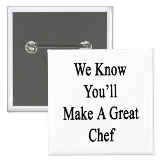We Know You'll Make A Great Chef Button