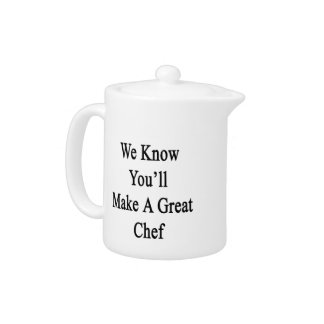 We Know You'll Make A Great Chef Teapot