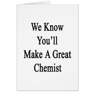 We Know You'll Make A Great Chemist Card