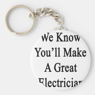 We Know You'll Make A Great Electrician Keychain