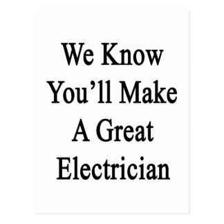 We Know You'll Make A Great Electrician Postcard