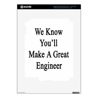 We Know You'll Make A Great Engineer iPad 3 Skin