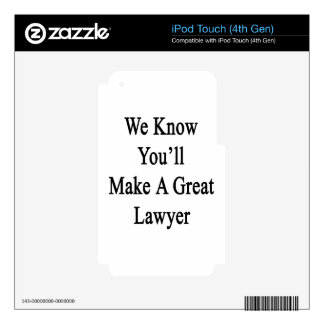 We Know You'll Make A Great Lawyer.png Decal For iPod Touch 4G