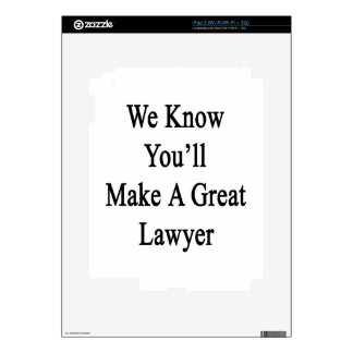 We Know You'll Make A Great Lawyer.png iPad 2 Decals
