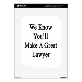 We Know You'll Make A Great Lawyer.png iPad 3 Decals