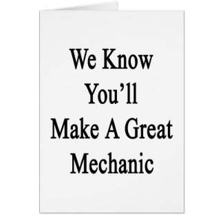 We Know You'll Make A Great Mechanic Card