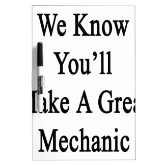 We Know You'll Make A Great Mechanic Dry-Erase Board