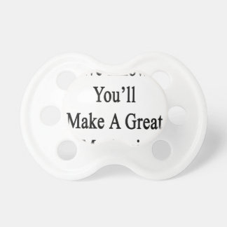 We Know You'll Make A Great Mechanic Pacifier