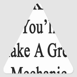 We Know You'll Make A Great Mechanic Triangle Sticker