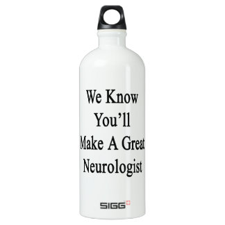We Know You'll Make A Great Neurologist Aluminum Water Bottle