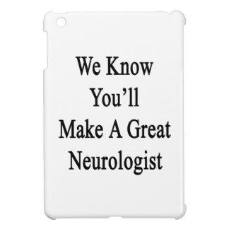 We Know You'll Make A Great Neurologist iPad Mini Covers