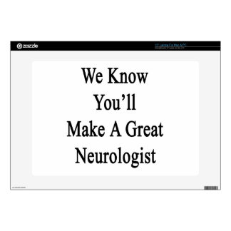 We Know You'll Make A Great Neurologist Skin For Laptop
