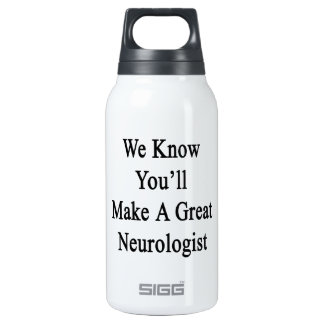 We Know You'll Make A Great Neurologist Thermos Bottle