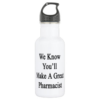 We Know You'll Make A Great Pharmacist Water Bottle