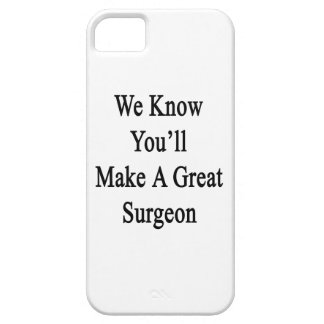 We Know You'll Make A Great Surgeon iPhone SE/5/5s Case
