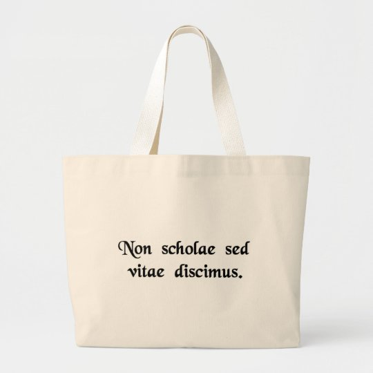 We learn not for school, but for life. large tote bag