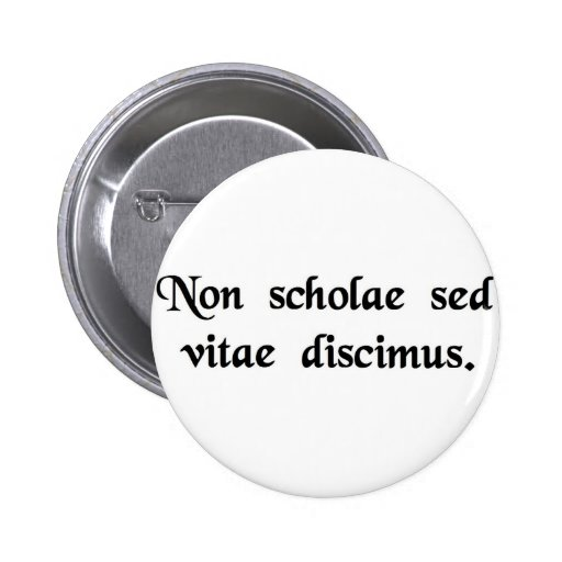 We learn not for school, but for life. pin