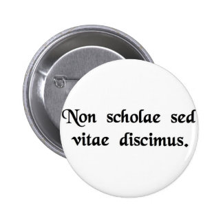 We learn not for school, but for life. pinback button