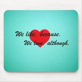 We like, because.  We love, although. Mouse Pad