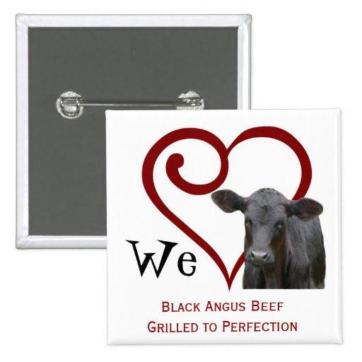 We love Black Angus Beef Pinback Button