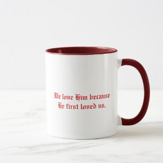 We love Him because He first loved us. Mug