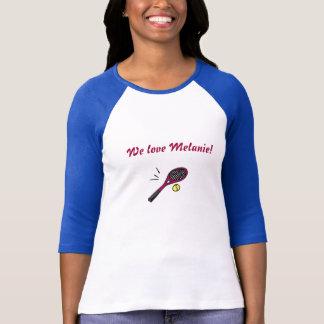 We love Melanie! tennis shirt