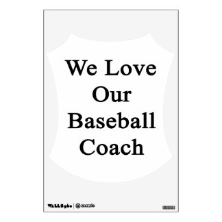 We Love Our Baseball Coach Wall Graphic