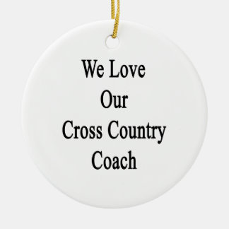 We Love Our Cross Country Coach Ceramic Ornament
