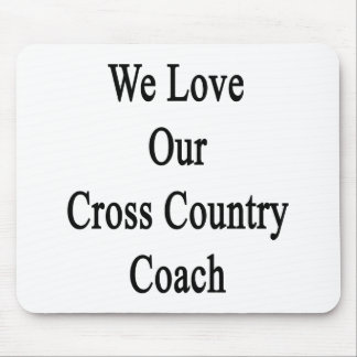 We Love Our Cross Country Coach Mouse Pad
