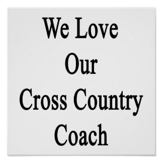 We Love Our Cross Country Coach Poster