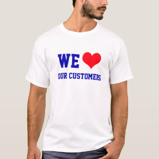 We Love Our Customers Basic T-Shirt