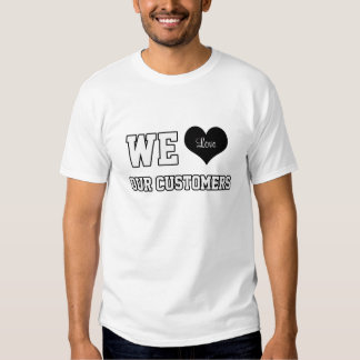 We Love Our Customers White T-Shirt
