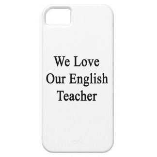 We Love Our English Teacher iPhone 5 Cases