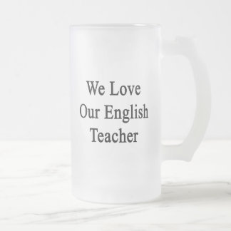 We Love Our English Teacher Coffee Mugs