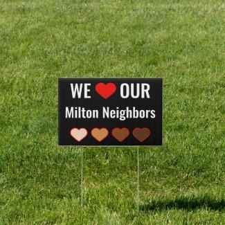 We Love Our Milton Neighbors Single-Side Yard Sign