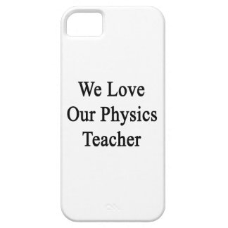 We Love Our Physics Teacher iPhone 5 Cases