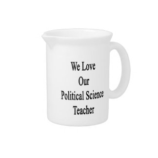 We Love Our Political Science Teacher Drink Pitchers