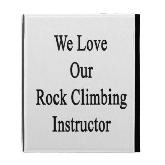 We Love Our Rock Climbing Instructor iPad Case