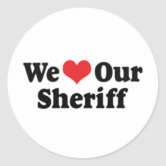 We Love Our Sheriff Classic Round Sticker