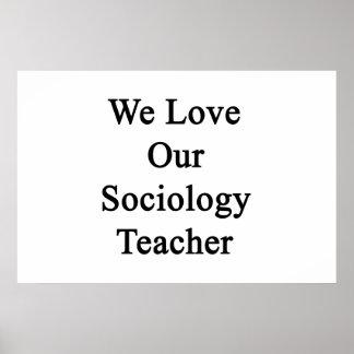 We Love Our Sociology Teacher Poster