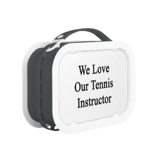 We Love Our Tennis Instructor Yubo Lunchbox