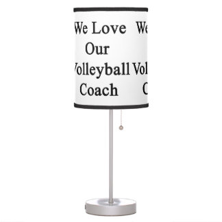 We Love Our Volleyball Coach Table Lamps