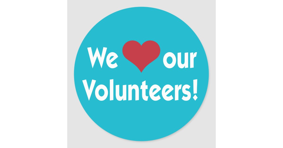 We Love Our Volunteers Heart Sticker | Zazzle.com