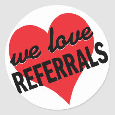 We Love Referrals business message Classic Round Sticker at Zazzle