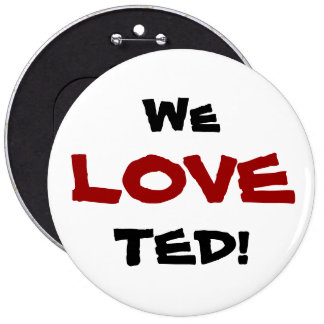 We love Ted button
