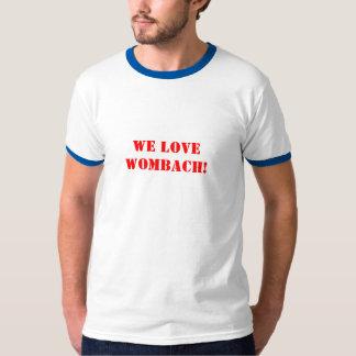 "WE LOVE WOMBACH~"" tshirt"