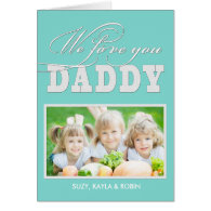 We Love You Daddy Greeting Cards