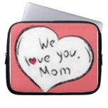 We Love you Mom Laptop Sleeves