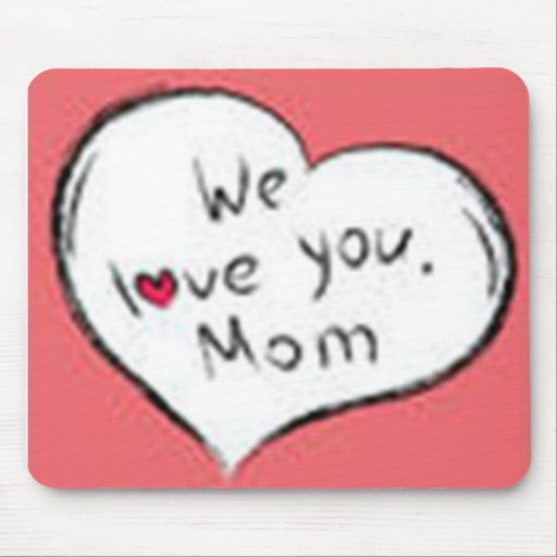 We Love You Mom Mouse Pad